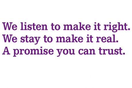 We listen to make it right. We stay to make it real. A promise you can trust.